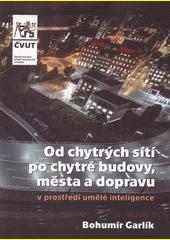 Od chytrých sítí po chytré budovy, města a dopravu : v prostředí umělé inteligence  (odkaz v elektronickém katalogu)