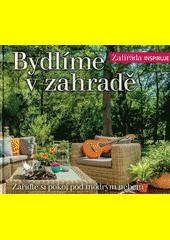 Bydlíme v zahradě : zařiďte si pokoj pod modrým nebem  (odkaz v elektronickém katalogu)