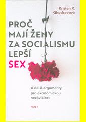 Proč mají ženy za socialismu lepší sex : a další argumenty pro ekonomickou nezávislost  (odkaz v elektronickém katalogu)