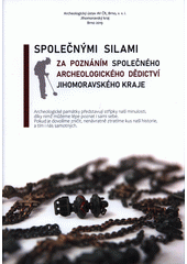 Společnými silami za poznáním společného archeologického dědictví Jihomoravského kraje (odkaz v elektronickém katalogu)