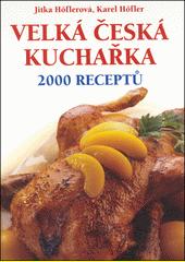 Velká česká kuchařka : 2000 receptů  (odkaz v elektronickém katalogu)