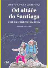 Od oltáře do Santiaga, aneb, Na svatební cestu pěšky  (odkaz v elektronickém katalogu)
