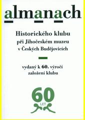 Almanach Historického klubu při Jihočeském muzeu v Českých Budějovicích : vydaný k 60. výročí založení klubu (odkaz v elektronickém katalogu)