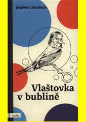 Vlaštovka v bublině  (odkaz v elektronickém katalogu)