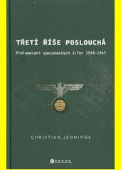 Třetí říše poslouchá : prolamování spojeneckých šifer v letech 1939-45  (odkaz v elektronickém katalogu)