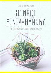 Domácí minizahrádky : 33 kreativních terárií s rostlinkami  (odkaz v elektronickém katalogu)