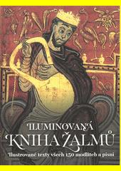 Iluminovaná Kniha žalmů : ilustrované texty všech 150 modliteb a písní  (odkaz v elektronickém katalogu)