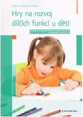 Hry na rozvoj dílčích funkcí u dětí : optické a akustické vnímání, jemná motorika a prostorová orientace  (odkaz v elektronickém katalogu)