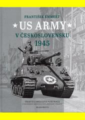 US Army v Československu 1945 : objevná obrazová publikace o osvobození západních Čech americkou armádou  (odkaz v elektronickém katalogu)