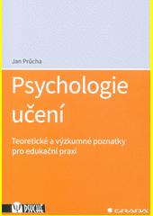 Psychologie učení : teoretické a výzkumné poznatky pro edukační praxi  (odkaz v elektronickém katalogu)