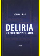 Deliria z pohledu psychiatra  (odkaz v elektronickém katalogu)