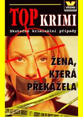 Žena, která překážela : skutečné kriminální případy (odkaz v elektronickém katalogu)
