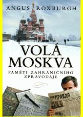 Volá Moskva : paměti zahraničního zpravodaje  (odkaz v elektronickém katalogu)