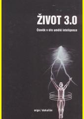 Život 3.0 : člověk v éře umělé inteligence  (odkaz v elektronickém katalogu)