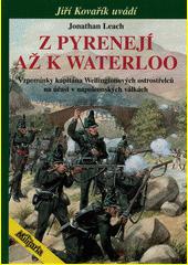 Z Pyrenejí až k Waterloo : vzpomínky kapitána Wellingtonových ostrostřelců na účast v napoleonských válkách  (odkaz v elektronickém katalogu)