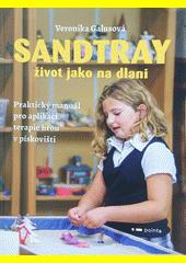 Sandtray : život jako na dlani : praktický manuál pro aplikaci terapie hrou v pískovišti  (odkaz v elektronickém katalogu)