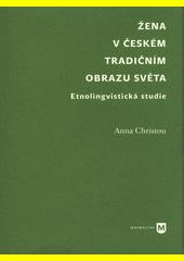 Žena v českém tradičním obrazu světa : etnolingvistická studie  (odkaz v elektronickém katalogu)