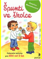 Špunti ve školce : celoroční aktivity pro děti od dvou let  (odkaz v elektronickém katalogu)