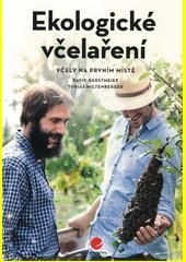 Ekologické včelaření : včely na prvním místě  (odkaz v elektronickém katalogu)