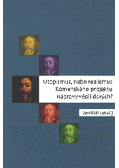 Utopismus, nebo realismus Komenského projektu nápravy věcí lidských?  (odkaz v elektronickém katalogu)