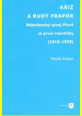 Kříž a rudý prapor : náboženský vývoj Plzně za první republiky (1918-1938)  (odkaz v elektronickém katalogu)