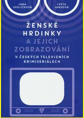 Ženské hrdinky a jejich zobrazování v českých televizních krimiseriálech  (odkaz v elektronickém katalogu)