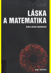 Láska a matematika : srdce skryté skutečnosti  (odkaz v elektronickém katalogu)
