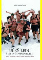 Učeň ledu: šest dnů s Wimem Hofem : cesta za sílou, zdravím a štěstím s držitelem 26 světových rekordů  (odkaz v elektronickém katalogu)