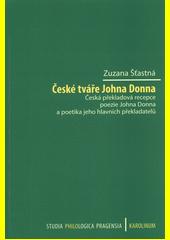 České tváře Johna Donna : česká překladová recepce poezie Johna Donna a poetika jeho hlavních překladatelů  (odkaz v elektronickém katalogu)