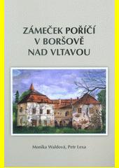 Zámeček Poříčí v Boršově nad Vltavou : malá historicko-genealogická práce  (odkaz v elektronickém katalogu)