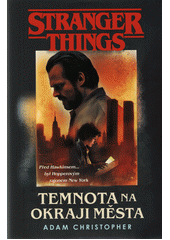 Stranger things. Temnota na okraji města  (odkaz v elektronickém katalogu)