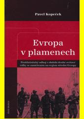 Evropa v plamenech : protifašistický odboj v období druhé světové války se zaměřením na region střední Evropy  (odkaz v elektronickém katalogu)