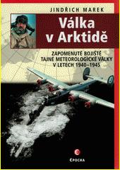 Válka v Arktidě : zapomenuté bojiště tajné meteorologické války v letech 1940-1945  (odkaz v elektronickém katalogu)