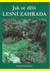 Jak se dělá lesní zahrada  (odkaz v elektronickém katalogu)