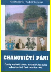 Chanovičtí páni : osudy majitelů zámku a statku Chanovice od nejstarších časů do roku 1945  (odkaz v elektronickém katalogu)