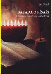 Balada o písaři : groteska o osamělosti, vině a trestu  (odkaz v elektronickém katalogu)