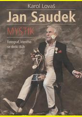 Jan Saudek : mystik : fotograf, kterého se dotkl Bůh  (odkaz v elektronickém katalogu)