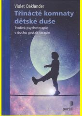 Třinácté komnaty dětské duše : tvořivá psychoterapie v duchu gestalt terapie  (odkaz v elektronickém katalogu)