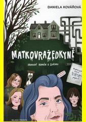 Matkovražedkyně : ironický román o zločinu  (odkaz v elektronickém katalogu)