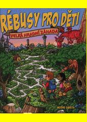 Rébusy pro děti : velká hradní záhada  (odkaz v elektronickém katalogu)