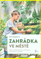 Zahrádka ve městě : zeleň v předzahrádkách, vnitroblocích, na balkonech a terasách  (odkaz v elektronickém katalogu)