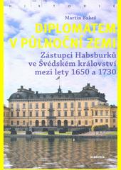 Diplomatem v půlnoční zemi : zástupci Habsburků ve Švédském království mezi lety 1650 a 1730  (odkaz v elektronickém katalogu)