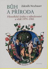 Bůh a příroda : filosofické úvahy o náboženství a vědě 1979-1983  (odkaz v elektronickém katalogu)