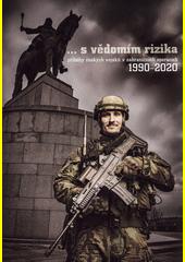 S vědomím rizika : příběhy českých vojáků v zahraničních operacích 1990-2020  (odkaz v elektronickém katalogu)