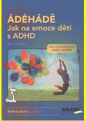 ÁDÉHÁDĚ : jak na emoce dětí s ADHD  (odkaz v elektronickém katalogu)