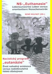 NS- Euthanasie  : lebensunwertes Leben versus unantastbare Menschenwürde = Nacistický program  eutanázie  : život nehodný existence versus nedotknutelná lidská důstojnost (odkaz v elektronickém katalogu)
