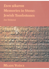 Even zikaron : memories in stone: Jewish tombstones. Mladá Vožice  (odkaz v elektronickém katalogu)