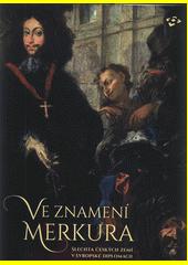 Ve znamení Merkura : šlechta českých zemí v evropské diplomacii  (odkaz v elektronickém katalogu)