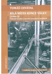 Bílá místa konce války (1944-5) : válečná výroba a nucené nasazení v Semilech  (odkaz v elektronickém katalogu)