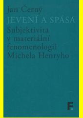 Jevení a spása : subjektivita v materiální fenomenologii Michela Henryho  (odkaz v elektronickém katalogu)